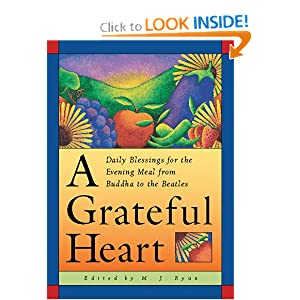 A Grateful Heart: Daily Blessings for the Evening Meal from Buddha to the Beatles M J Ryan
