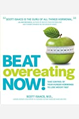 Beat Overeating Now!: Take Control of Your Hunger Hormones to Lose Weight Fast by Scott Isaacs (2012-06-01) Paperback