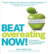 Beat Overeating Now!: Take Control of Your Hunger Hormones to Lose Weight Fast by Scott Isaacs (2012-06-01)