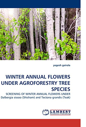 WINTER ANNUAL FLOWERS UNDER AGROFORESTRY TREE SPECIES: SCREENING OF WINTER ANNUAL FLOWERS UNDER Dalbergia sissoo (Shisham) and Tectona grandis (Teak)