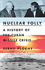Nuclear Folly: A History of the Cuban Missile Crisis