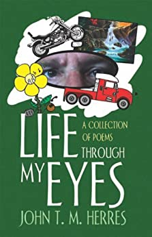 Life Through My Eyes: A Collection Of Poems by [Herres , John T. M. ]