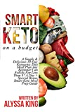 Smart Keto On A Budget: A Simple & Delicious 30-Day Ketogenic Diet Meal Plan Any Beginner Can Follow For Less Than $7 A Day + Special Bonus Smart Keto Meal Prep Guide