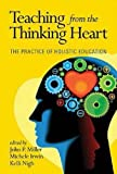 Teaching from the Thinking Heart, John P. Miller and Michelle Irwin, 1623967236