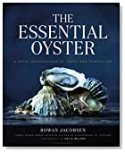 The Essential Oyster: A Salty Appreciation of Taste and Temptation