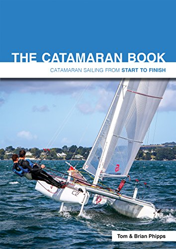 The Catamaran Book: Catamaran Sailing From Start to Finish