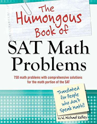 Download The Humongous Book of SAT Math Problems: 750 Math Problems with Comprehensive Solutions for the Math Portion of the SAT (Humongous Books) PDF