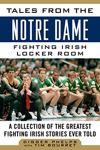 (Tales from the Notre Dame Fighting Irish Locker Room: A Collection of the Greatest Fighting Irish Stories Ever Told (Tales from the Team))