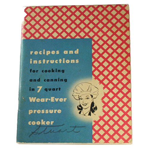 Recipes and Instructions for Cooking and Canning in 7 Quart Wear-Ever Pressure Cooker ()