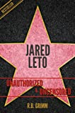 Jared Leto Unauthorized & Uncensored (All Ages Deluxe Edition with Videos)