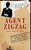Agent Zigzag: The True Wartime Story of Eddie Chapman: Lover, Betrayer, Hero, Spy.