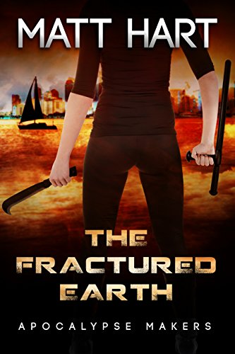The Fractured Earth (Apocalypse Makers Book 1) by [Hart, Matt]