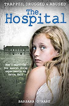 The Hospital: How I survived the secret child experiments at Aston Hall by [O'Hare, Barbara]