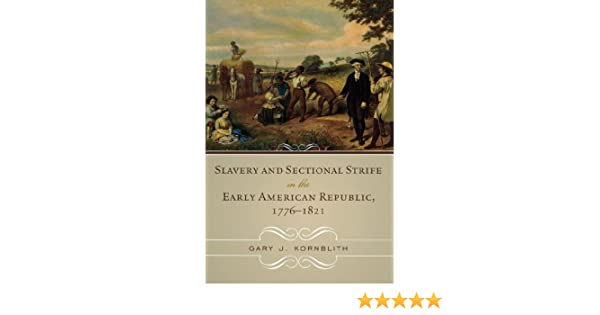 Slavery and Sectional Strife in the Early American Republic, 1776–1821 (American Controversies)