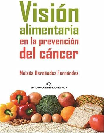Visión alimentaria en la prevención del cáncer (Spanish Edition)