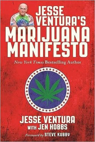 jesse venturas marijuana manifesto jesse ventura steve kubby jen hobbs 9781510714243 amazoncom books