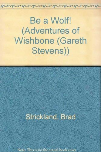 Be a Wolf! (Adventures of Wishbone (Gareth Stevens))
