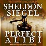 Perfect Alibi: Mike Daley/Rosie Fernandez, Book 7 | Sheldon Siegel