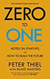 [Zero to One Notes on Start-Ups, or How to Build the Future] [By: Peter Thiel with Blake Masters] [January, 2001]