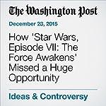 How 'Star Wars, Episode VII: The Force Awakens' Missed a Huge Opportunity | Alyssa Rosenberg