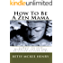 How To Be A Zen Mama, 13 Ways To Let Go, Stop Worrying and Be Closer to Your Kids