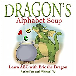 Children's Picture Book: Dragon's Alphabet Soup: Learn ABCs with Eric the Dragon (A Gorgeous Illustrated Bedtime Children's Picture Book about a Dragon Making Lunch) by [Yu, Rachel, Michael Yu]