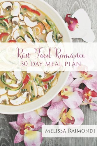 (Raw Food Romance - 30 Day Meal Plan - Volume I: 30 Day Meal Plan featuring new recipes by Lissa! (Raw Food Romance Meal Plans and Recipes) (Volume 1))