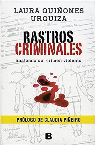 Rastros criminales: Anatomía del crimen violento: Laura Quiñones ...