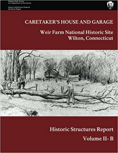 Weir Farm National Historic Site Historic Structure Report, Volume II-B: Caretaker's House and Garage: 2B