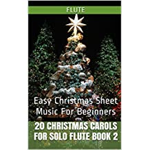 20 Christmas Carols For Solo Flute Book 2: Easy Christmas Sheet Music For Beginners