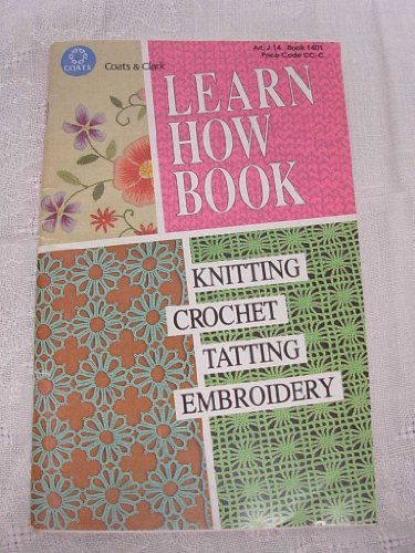 Coats and Clark Learn How Book - Knitting, Crochet, Tatting, Embroidery How To Booklet - Art.J.14, Book 1401 - 1993 -