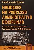 Nulidades no Processo Administrativo Disciplinar: À Luz das Teorias Gerais do Processo e do Ato Administrativo - De Acordo com o Novo CPC