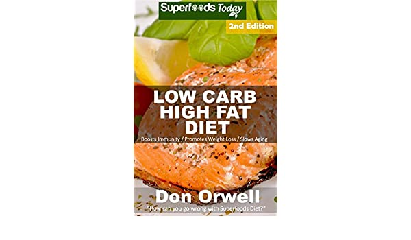 Low Carb High Fat Diet: Over 170+ Low Carb High Fat Meals, Dump Dinners Recipes, Quick & Easy Cooking Recipes, Antioxidants & Phytochemicals, Soups Stews ... Weight Loss Transformation Book Book 229)