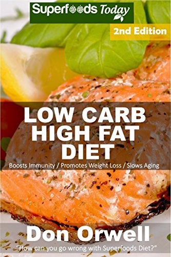 - Low Carb High Fat Diet: Over 170+ Low Carb High Fat Meals, Dump Dinners Recipes, Quick & Easy Cooking Recipes, Antioxidants & Phytochemicals, Soups Stews ... Weight Loss Transformation Book Book 229)