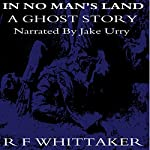 In No Man's Land: A Ghost Story | R. F. Whittaker