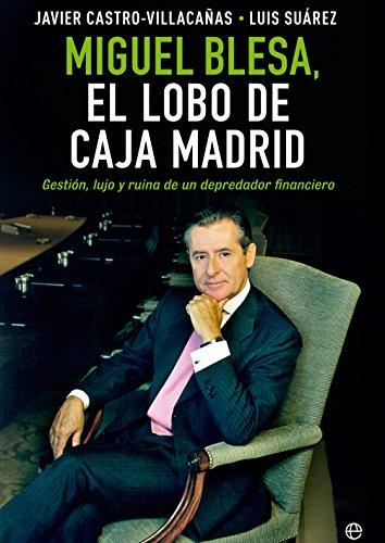 Miguel Blesa, el lobo de Caja Madrid (Biografías y Memorias)