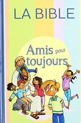 AMIS POUR TOUJOURS LA BIBLE PAROLE DE VIE SANS DEUTEROCANONIQUES JUSQUA 11 ANS (French Edition) COLLECTIF