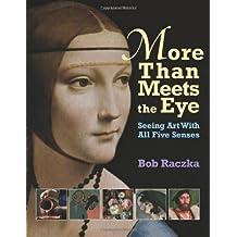 More Than Meets The Eye: Seeing Art With All Five Senses (Bob Raczka's Art Adventures)