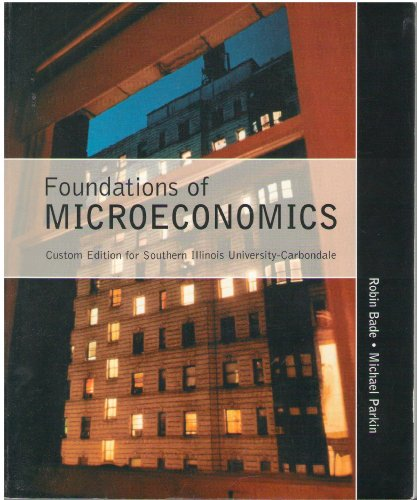 Foundations of Microeconomics Custom Edition for Southern Illinois University-Carbondale