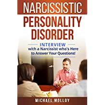 Narcissistic Personality Disorder: An Interview with a Narcissist Who's Here to Answer Your Questions! (Narcissist's Nightmare - Personality Disorders - Narcissistic Partners) (Volume 2)