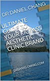 ULTIMATE GUIDE TO YOUR KICKASS AESTHETIC CLINIC BRAND: DRDANIELCHANG.COM