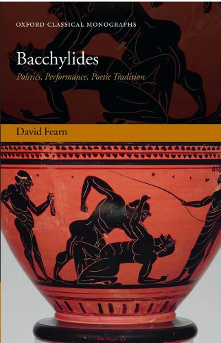 Bacchylides: Politics, Performance, Poetic Tradition (Oxford Classical Monographs) Pdf