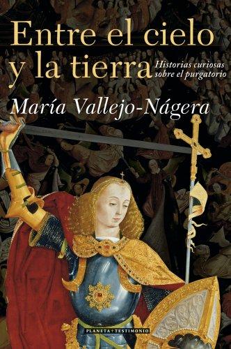 Entre el cielo y la tierra / Between the Earth and the Sky: Historias Curiosas Sobre El Purgatorio (Testimonio/ Planeta) (Spanish Edition)