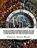 An Economic Interpretation of The Constitution of The United States & The History Of The United States