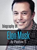 Elon Musk: Biography of the Mastermind Behind Paypal, SpaceX, and Tesla Motors