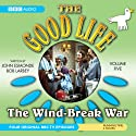The Good Life, Volume 5: The Wind-Break War Performance by John Edmonde, Bob Karbey Narrated by Richard Briers, Paul Eddington, Penelope Keith, Felicity Kendal