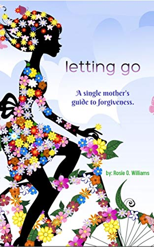 Letting Go: A Single Mother's Guide to Forgiveness (English Edition)
