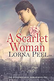 A Scarlet Woman: The Fitzgeralds of Dublin Book One by [Peel, Lorna]
