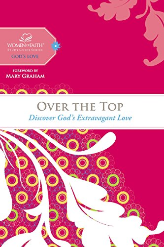 Over the Top: Discover God's Extravagant Love (Women of Faith Study Guide Series)