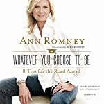 Whatever You Choose to Be: 8 Tips for the Road Ahead | Ann Romney